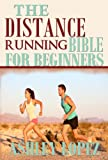 img - for The Distance Running Bible For Beginners: Lose Weight, Get Fit And Boost Your Confidence book / textbook / text book