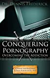Conquering Pornography: Overcoming the Addiction