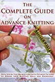Knitting for Experts: How to Knit. The Complete Guide on Advance Knitting With Step by Step Instructions with Detailed Pictures to Expand your Knitting Skills and Knowledge. Volume 3