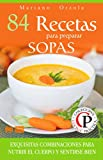 84 RECETAS PARA PREPARAR SOPAS: Exquisitas combinaciones para nutrir el cuerpo y sentirse bien (Colección Cocina Práctica nº 6)