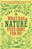 What Has Nature Ever Done For Us?: How Money Really Does Grow On Trees of Juniper, Tony on 10 January 2013 Tony Juniper
