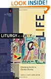 Liturgy as a Way of Life: Embodying the Arts in Christian Worship (The Church and Postmodern Culture)