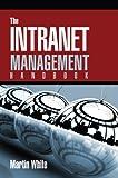 Martin WhitesThe Intranet Management Handbook [Hardcover]2011