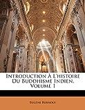 echange, troc Eugne Burnouf - Introduction L'Histoire Du Buddhisme Indien, Volume 1