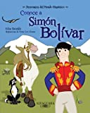 Conoce a Simon Bolivar / Get to know Simon Bolivar (Personajes Del Mundo Hispanico / Important Figures of the Hispanic World) (Spanish Edition) ... / Important Figures of the Hispanic World)