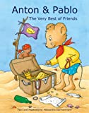 img - for Anton & Pablo - The Very Best of Friends (Illustrated Children's Picture Book; Perfect Bedtime Stories and Great for Beginner Readers) book / textbook / text book