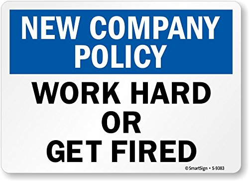 smartsign-new-company-policy-work-hard-or-get-fired-vinyl-label-10-x-14