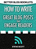 How to Write Great Blog Posts that Engage Readers (Better Blog Booklets)