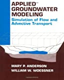 img - for Applied Groundwater Modeling: Simulation of Flow and Advective Transport by Anderson, Mary P., Woessner, William W. (1992) Hardcover book / textbook / text book