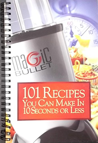 Magic Bullet: 101 Recipes You Can Make in 10 Seconds or Less, by Homeland Housewares
