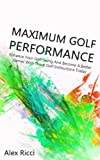 Maximum Golf Performance: Enhance Your Golf Swing And Become A Better Gamer With These Golf Instructions Today (Golfing, Golf Fitness Book 1)