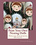 Paint Your Own Nesting Dolls: Twelve Step-by-Step Projects for Decorating Blank Wooden Dolls
