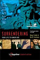 SURRENDERING Your Life to Honor God--Student Edition: 6 Small Group Sessions on Life Worship (Life Together)