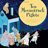 img - for Ten Moonstruck Piglets by Johnson, Lindsay Lee (2011) Hardcover book / textbook / text book