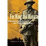 For King and Kanata: Canadian Indians and the First World Warby Timothy C. Winegard