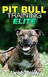img - for Pit Bull Training Elite: Mastering Your Pit Bull in 5 Steps (Pit bull Training Techniques, American Staffordshire Terrier, Dog behavior, Pit Bull books, Dog training books,) book / textbook / text book