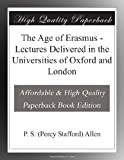 The Age of Erasmus - Lectures Delivered in the Universities of Oxford and London