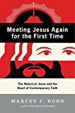 img - for Meeting Jesus Again for the First Time: The Historical Jesus and the Heart of Contemporary Faith book / textbook / text book