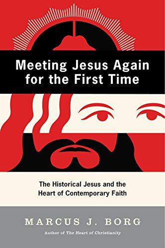 Meeting Jesus Again for the First Time: The Historical Jesus & the Heart of Contemporary Faith: The Historical Jesus and the Heart of Contemporary Faith