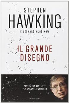 Il grande disegno: Leonard Mlodinow Stephen Hawking