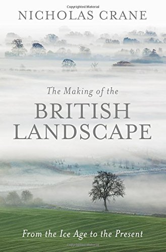 The Making Of The British Landscape: From the Ice Age to the Present by Nicholas Crane (2016-10-13) (Making Of The British Landscape compare prices)
