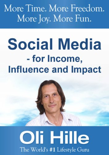 Social Media – For Income, Influence and Impact – Turn Your Passions into Income – Online! (Make Money via Social Networking, Facebook, Twitter, YouTube, Internet Marketing, and Web Marketing)