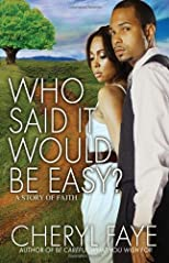 Who Said It Would Be Easy?: A Story of Faith (Zane Presents) Original edition by Faye, Cheryl published by Strebor Books (2011) [Paperback]