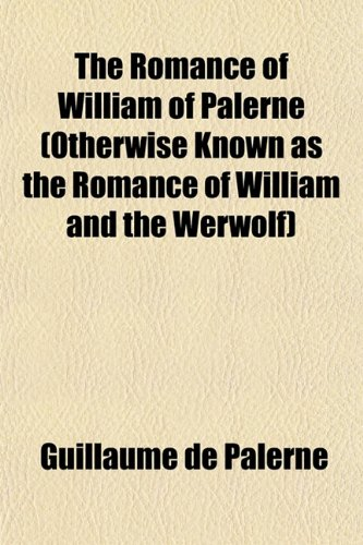 The Romance of William of Palerne (Otherwise Known as the Romance of William and the Werwolf)