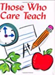 Those Who Care, Teach (Mini Books, Sc...