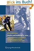 Laufen und Walking im Alter: Gesundheitliche Auswirkungen und Trainingsgrundsätze aus sportmedizinischer Sicht: Gesundheitliche Auswirkungen Und Trainingsgrundsatze Aus Sportmedizinischer Sicht