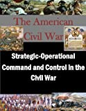 img - for Strategic-Operational Command and Control in the Civil War (The American Civil War) book / textbook / text book