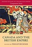 Canada and the British Empire (Oxford History of the British Empire Companion Series)