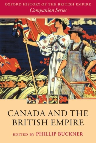 Canada and the British Empire (Oxford History of the British Empire Companion Series)