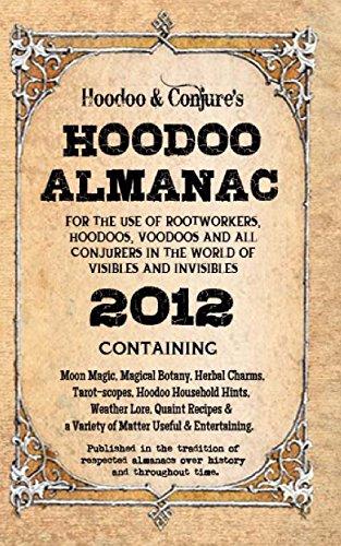 Hoodoo Almanac 2012: For the Use of Rootworkers, Hoodoos, Voodoos and ...