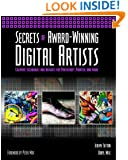 Secrets of Award-Winning Digital Artists: Creative Techniques and Insights for PhotoshopÂ, Painter and More