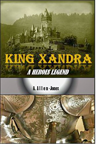 Book: King Xandra- A Heroes Legend - The Story of Unity's King and His Fight Against An Evil Wizard (Unity Saga Book 1) by A. Allen-Jones