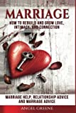 Marriage: How to Rebuild and Grow Love, Intimacy, and Connection - Marriage Help, Relationship Advice & Marriage Advice
