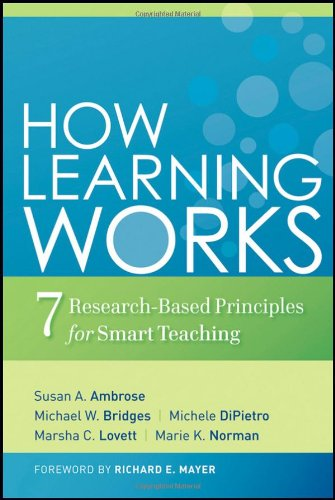 How Learning Works: Seven Research-Based Principles for...