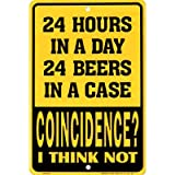 24 Hours in a Day, 24 Beers in a Case - Coincidence? I Think Not Funny Tin Sign