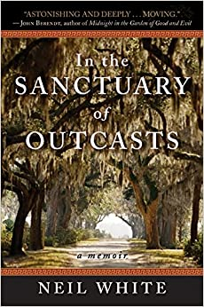 In the Sanctuary of Outcasts: A Memoir: Neil White ...