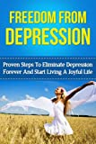 Depression: Depression Guide To Overcoming Depression And Depression Related Illnesses Including Manic Depression And Depression Related To Anxiety Disorder (Depression And Anxiety Treatment Guide)