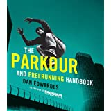 The Parkour And Freerunning Handbookby Dan Edwardes