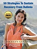 Jocelyn A. Golden 50 Strategies to Sustain Recovery from Bulimia