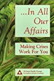 In All Our Affairs: Making Crises Work for You