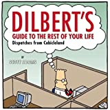 Dilbert's Guide To The Rest Of Your Life: Dispatches from Cubicleland