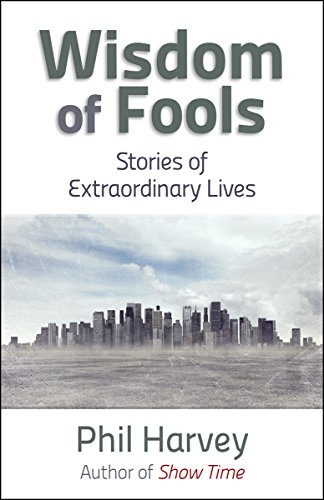 Book: Wisdom of Fools - Stories of Extraordinary Lives by Phil Harvey