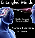 img - for Entangled Minds: The Idea That Will Change Everything? (Deep Futures & the Human Mind) book / textbook / text book
