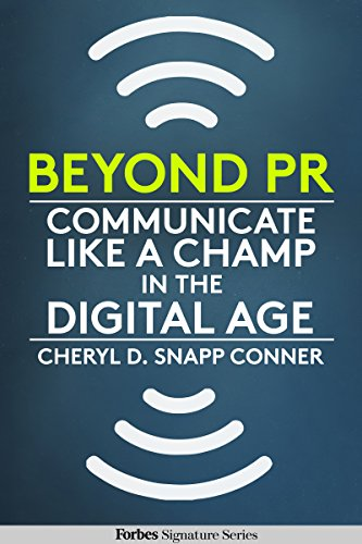 Beyond PR: Communicate Like A Champ In The Digital Age, by Cheryl D. Snapp Conner