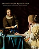 img - for Holland's Golden Age in America: Collecting the Art of Rembrandt, Vermeer, and Hals (The Frick Collection Studies in the History of Art Collecting in America) (2014-07-08) book / textbook / text book