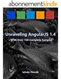 Unraveling AngularJS 1.4 (With Over 130 Complete Samples): The book to Learn AngularJS (v1.4) from! (Unraveling Series) (English Edition)